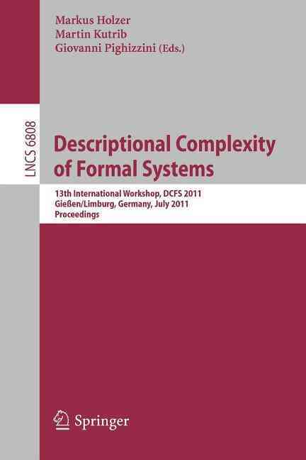Descriptional Complexity of Formal Systems By Holzer, Markus (EDT)/ Kutrib, Martin (EDT)/ Pighizzini, Giuliano (EDT)